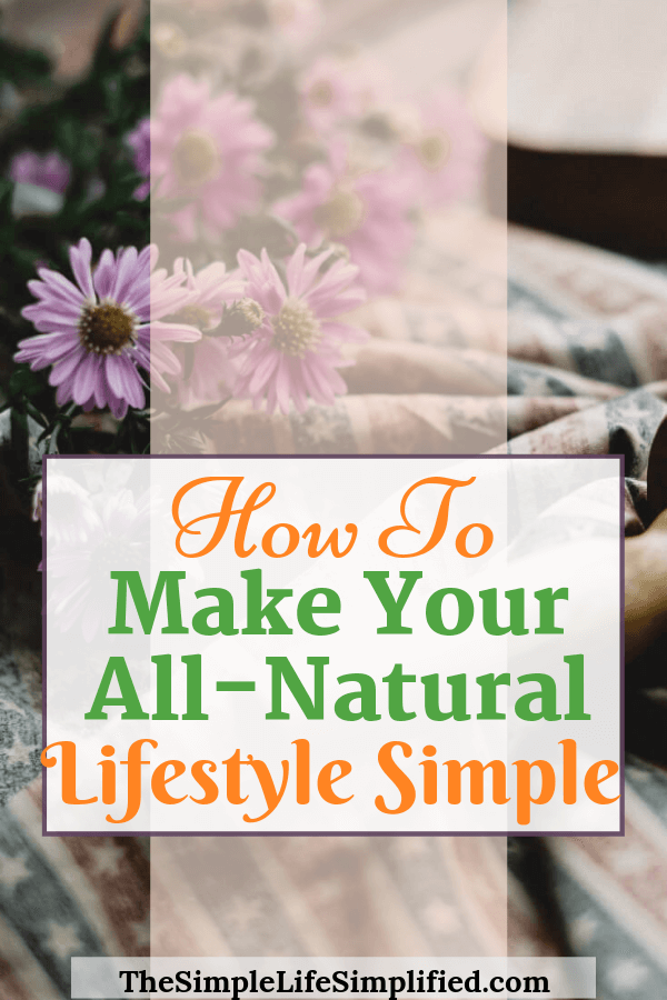 How To Simplify All Natural Living
