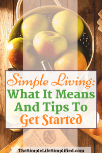 What Simple Living Means And Tips To Get Started