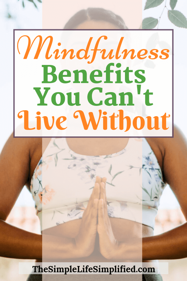 Mindfulness Benefits And Mindful Living Tips