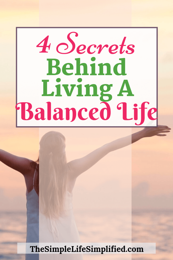 4 Secrets Behind Living A Balanced Life