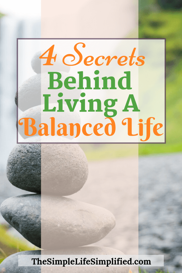 4 Secrets To Living A Balanced Life