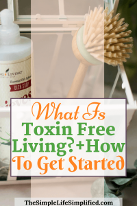 What Is Toxin Free Living? + Tips