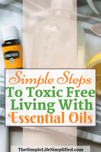Simple Steps To Toxic Free Living With Essential Oils