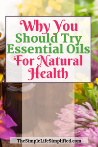Why Try Essential Oils For Natural Easy Health
